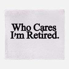 Who cares. Im Retired Throw Blanket
