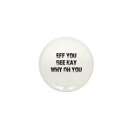 Eff You See Kay Why Oh You Mini Button (100 pack)