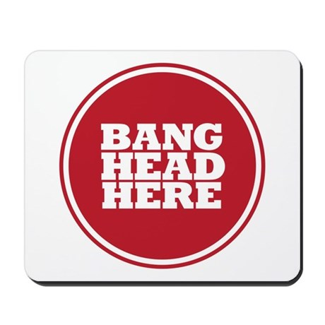 Bang Head Here if Stressed Mousepad