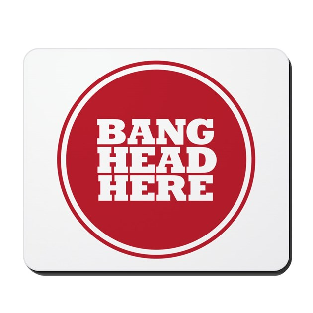 Bang Head Here if Stressed Mousepad by listing-store-1637556