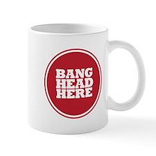 Bang Head Here if Stressed Mug