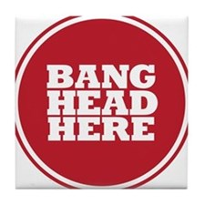 Bang Head Here if Stressed Tile Coaster