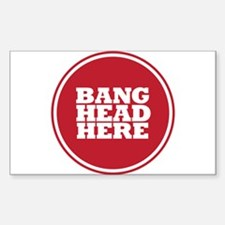 Bang Head Here if Stressed Decal