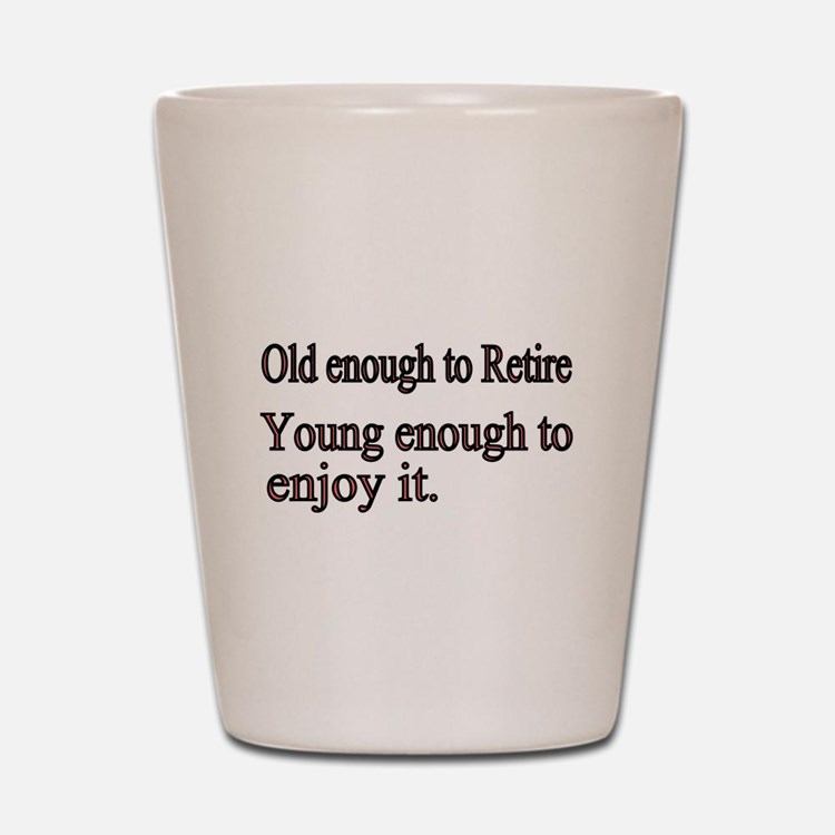 Old enough to Retire Shot Glass