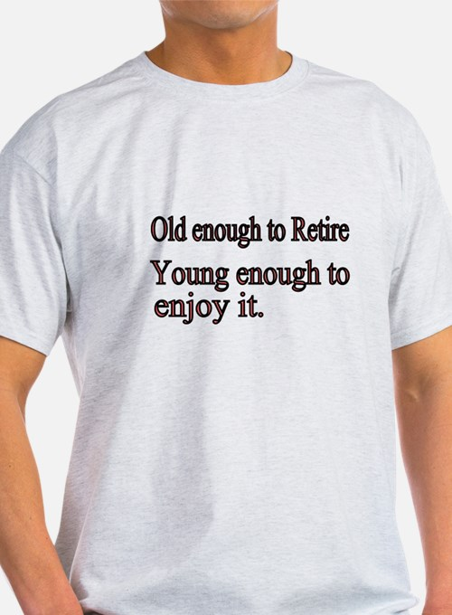 Old enough to Retire T-Shirt