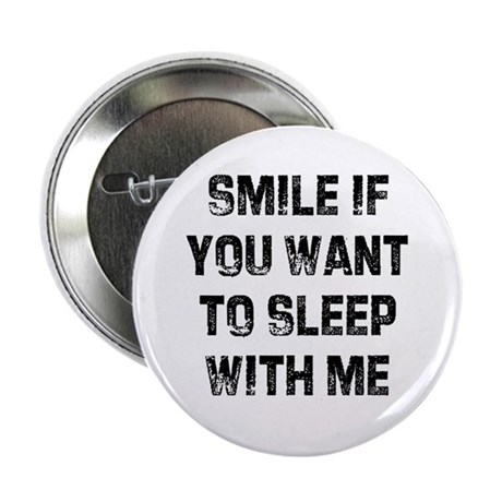 """Smile if you want to sleep wi 2.25"""" Button (100 pa"""