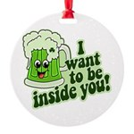 I Want To Be Inside You Round Ornament