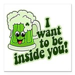 """I Want To Be Inside You Square Car Magnet 3"""" x 3"""""""