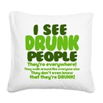 I See Drunk People Square Canvas Pillow