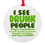 I See Drunk People Round Ornament