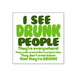 """I See Drunk People Square Sticker 3"""" x 3"""""""