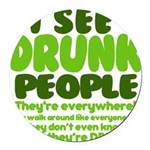I See Drunk People Round Car Magnet