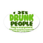 I See Drunk People Oval Car Magnet