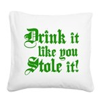Drink it Like You Stole it Square Canvas Pillow