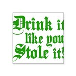 "Drink it Like You Stole it Square Sticker 3"" x 3"""