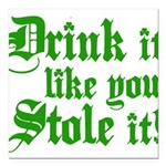 "Drink it Like You Stole it Square Car Magnet 3"" x"
