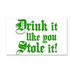 Drink it Like You Stole it Rectangle Car Magnet