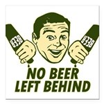 "No Beer Left Behind Square Car Magnet 3"" x 3"""
