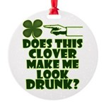 Does This Clover Make Me Look Drunk? Round Ornamen