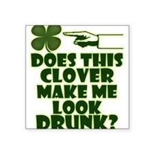 Does This Clover Make Me Look Drunk? Square Sticke