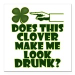 Does This Clover Make Me Look Drunk? Square Car Ma