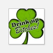 "DrinkUpBitchesShamrock3.png Square Sticker 3"" x 3"""