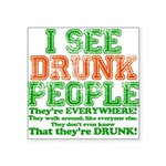23465 I see DRUNK People dark.png Square Sticker 3