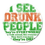 23465 I see DRUNK People dark.png Round Car Magnet