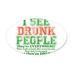 23465 I see DRUNK People dark.png Oval Car Magnet