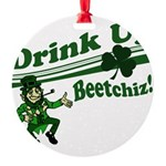 drink up beetchizWhite.png Round Ornament