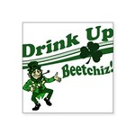 """drink up beetchizWhite.png Square Sticker 3"""" x 3"""""""