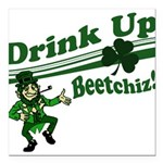 """drink up beetchizWhite.png Square Car Magnet 3"""" x"""