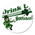 drink up beetchizWhite.png Round Car Magnet