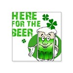 """HERE FOR THE GREEN BEER DARK.png Square Sticker 3"""""""
