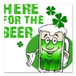 HERE FOR THE GREEN BEER DARK.png Square Car Magnet