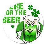 HERE FOR THE GREEN BEER DARK.png Round Car Magnet