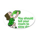 Tell Your Mom To Slow Down Oval Car Magnet