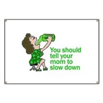 Tell Your Mom To Slow Down Banner