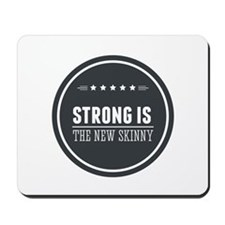 Strong is the New Skinny Badge Mousepad