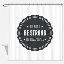 Bold, Strong, Beautiful Badge Shower Curtain