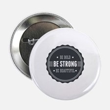"Bold, Strong, Beautiful Badge 2.25"" Button"