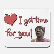 I got time for you Mousepad