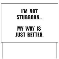 Not Stubborn Yard Sign