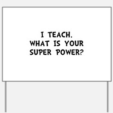Teach Super Power Yard Sign