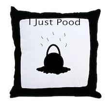 I Just Pood Throw Pillow