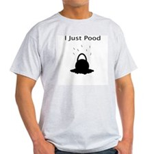 I Just Pood T-Shirt