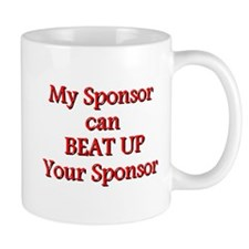 My Sponsor Can Beat Up Your Sponsor Mugs