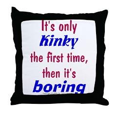 Kinky is Boring Throw Pillow