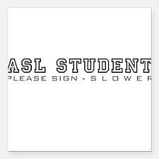 ASL Student, please sign slower Square Car Magnet