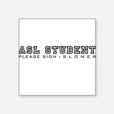 ASL Student, please sign slower Sticker